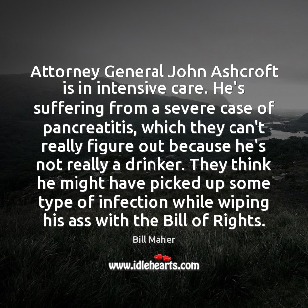 Attorney General John Ashcroft is in intensive care. He's suffering from a Image