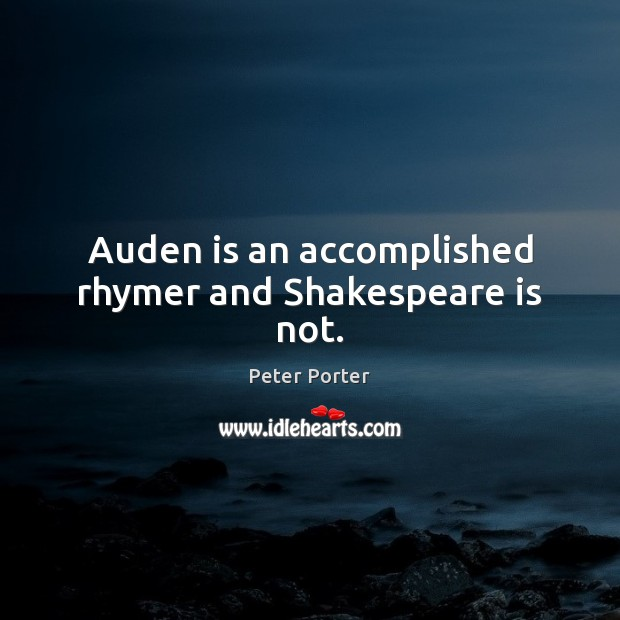 Image, Auden is an accomplished rhymer and Shakespeare is not.