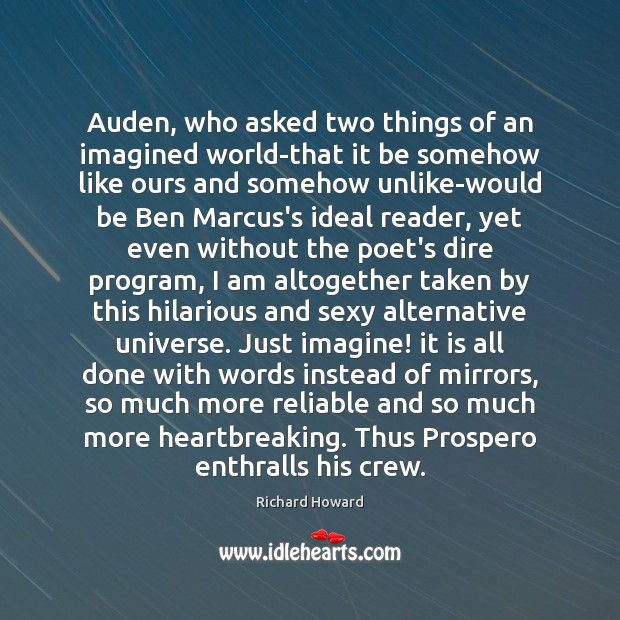 Auden, who asked two things of an imagined world-that it be somehow Image