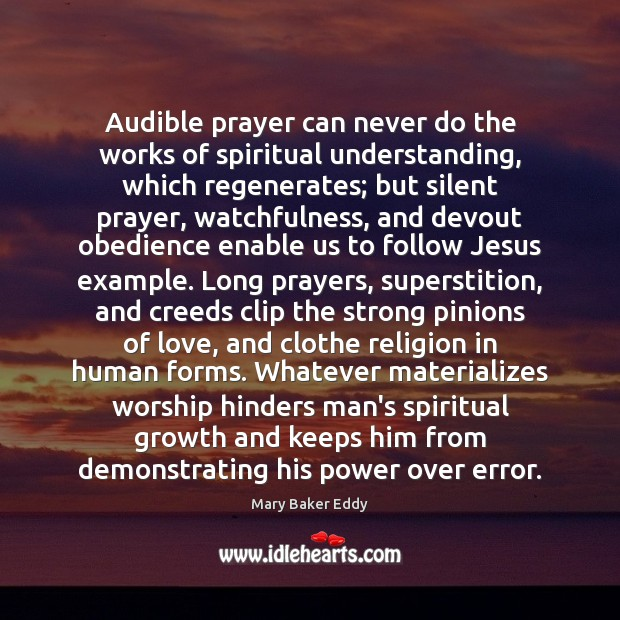 Audible prayer can never do the works of spiritual understanding, which regenerates; Mary Baker Eddy Picture Quote
