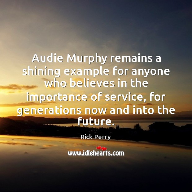 Audie Murphy remains a shining example for anyone who believes in the Image