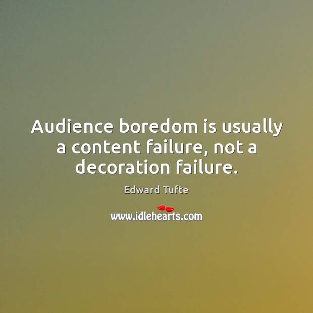 Audience boredom is usually a content failure, not a decoration failure. Image