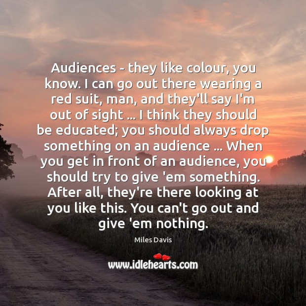 Audiences – they like colour, you know. I can go out there Miles Davis Picture Quote