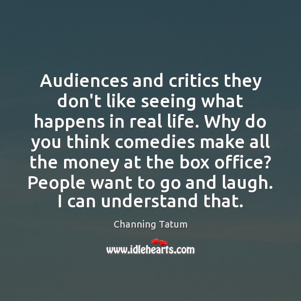 Image, Audiences and critics they don't like seeing what happens in real life.