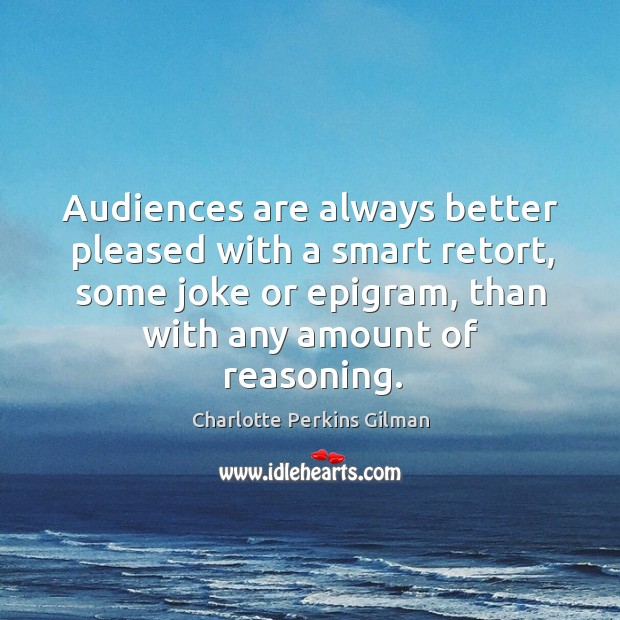 Image, Audiences are always better pleased with a smart retort, some joke or