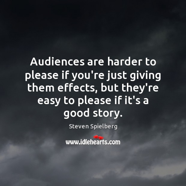 Audiences are harder to please if you're just giving them effects, but Image