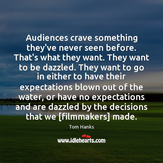 Audiences crave something they've never seen before. That's what they want. They Tom Hanks Picture Quote