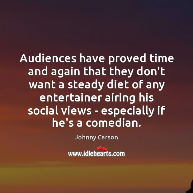 Audiences have proved time and again that they don't want a steady Johnny Carson Picture Quote