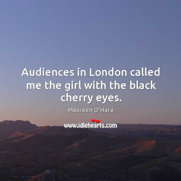 Image, Audiences in london called me the girl with the black cherry eyes.