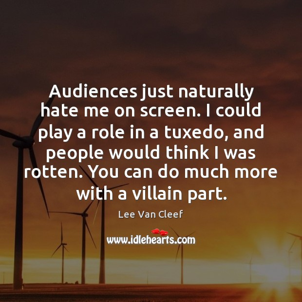Audiences just naturally hate me on screen. I could play a role Image
