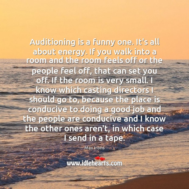 Auditioning is a funny one. It's all about energy. If you walk Max Irons Picture Quote