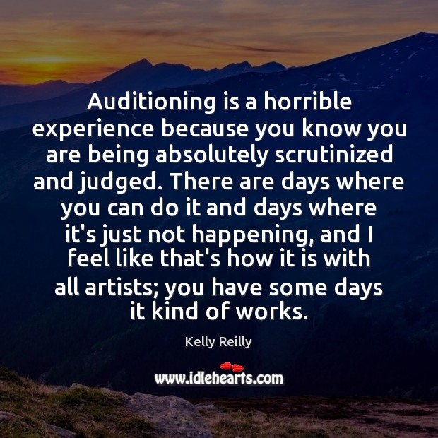 Auditioning is a horrible experience because you know you are being absolutely Image