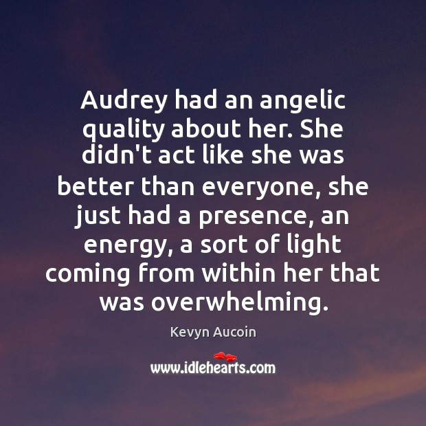 Image, Audrey had an angelic quality about her. She didn't act like she