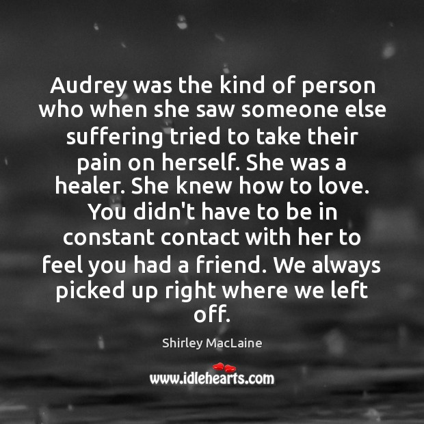 Audrey was the kind of person who when she saw someone else Shirley MacLaine Picture Quote