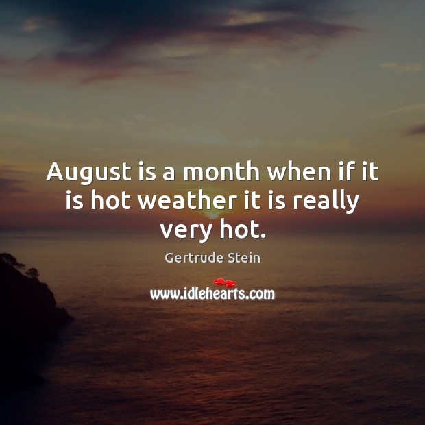 August is a month when if it is hot weather it is really very hot. Image