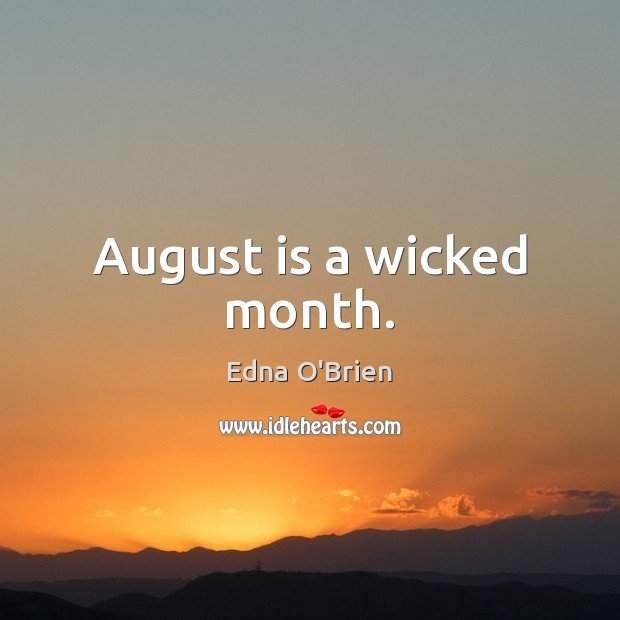 August is a wicked month. Edna O'Brien Picture Quote