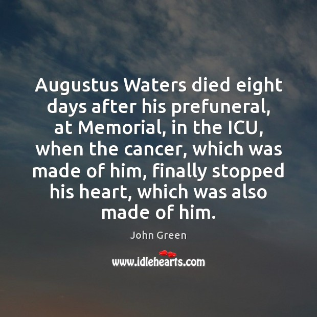 Augustus Waters died eight days after his prefuneral, at Memorial, in the Image