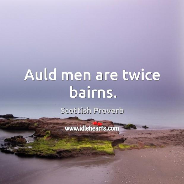 Auld men are twice bairns. Scottish Proverbs Image