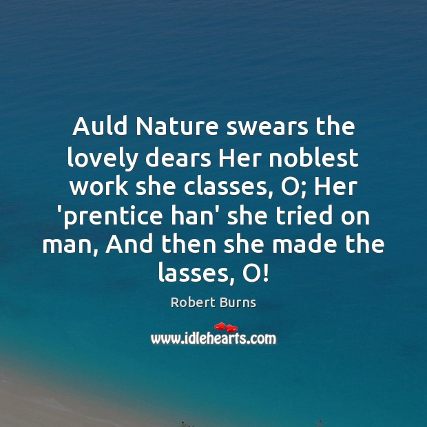 Auld Nature swears the lovely dears Her noblest work she classes, O; Image