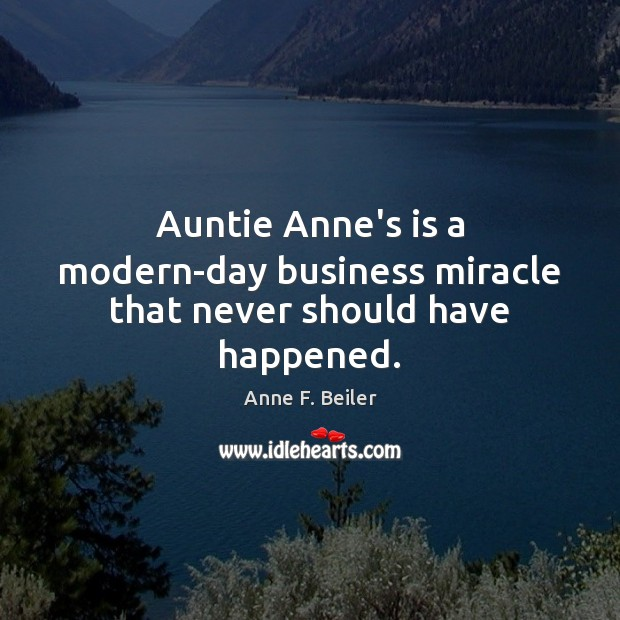 Image, Auntie Anne's is a modern-day business miracle that never should have happened.