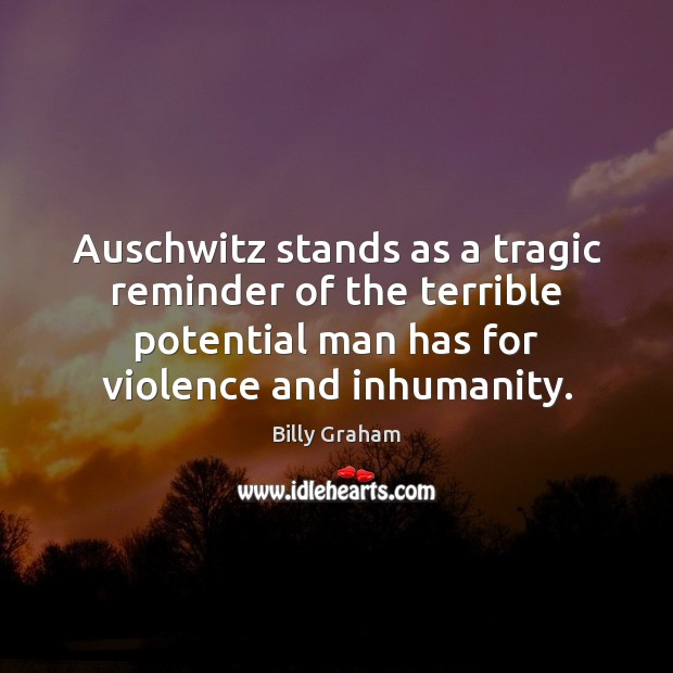 Auschwitz stands as a tragic reminder of the terrible potential man has Image