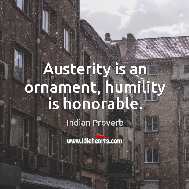 Austerity is an ornament, humility is honorable. Image