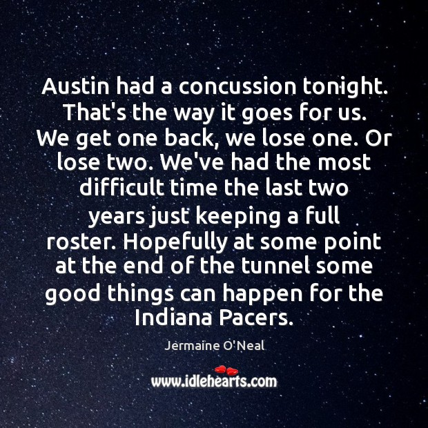 Austin had a concussion tonight. That's the way it goes for us. Image