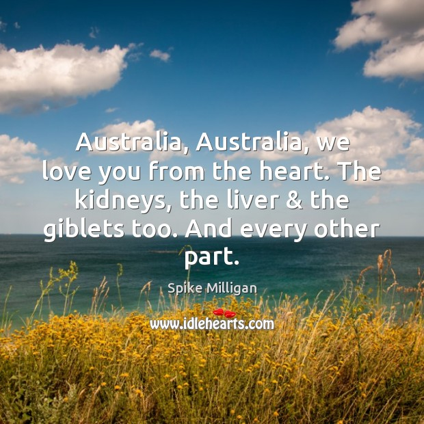 Image, Australia, Australia, we love you from the heart. The kidneys, the liver &