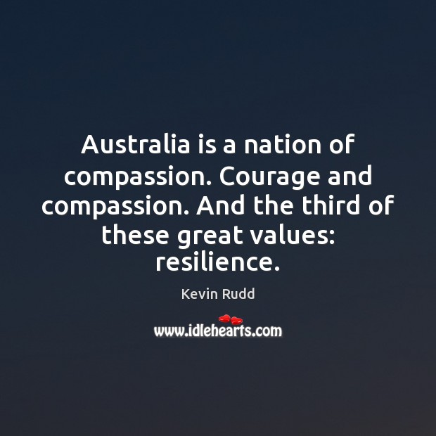 Image, Australia is a nation of compassion. Courage and compassion. And the third