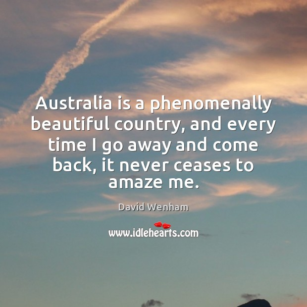 Australia is a phenomenally beautiful country, and every time I go away Image