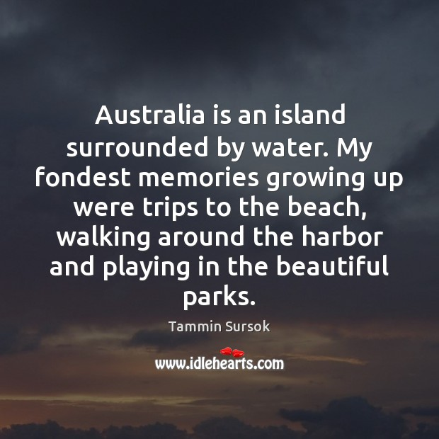 Australia is an island surrounded by water. My fondest memories growing up Image