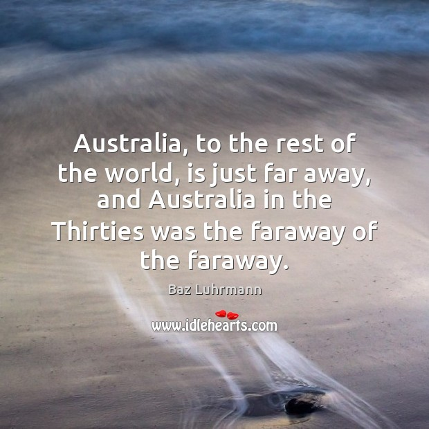 Image, Australia, to the rest of the world, is just far away, and