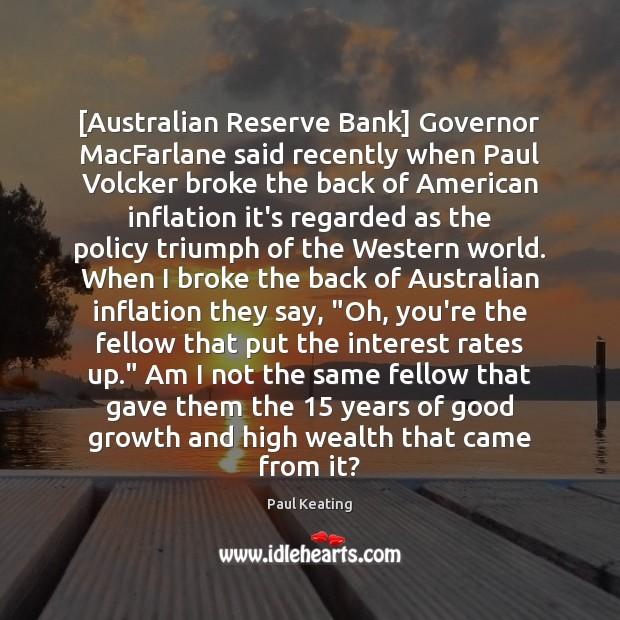 [Australian Reserve Bank] Governor MacFarlane said recently when Paul Volcker broke the Image