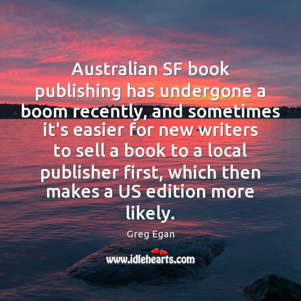 Australian SF book publishing has undergone a boom recently, and sometimes it's Greg Egan Picture Quote