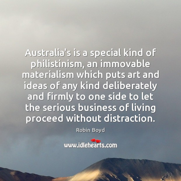 Australia's is a special kind of philistinism, an immovable materialism which puts Image