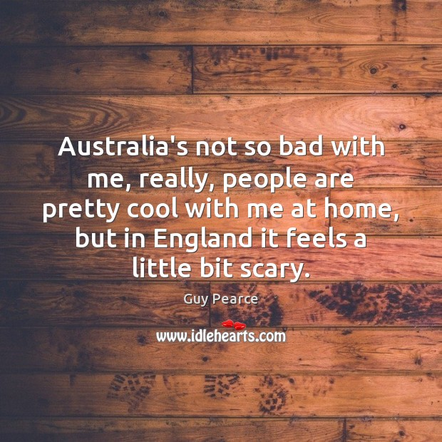 Australia's not so bad with me, really, people are pretty cool with Image
