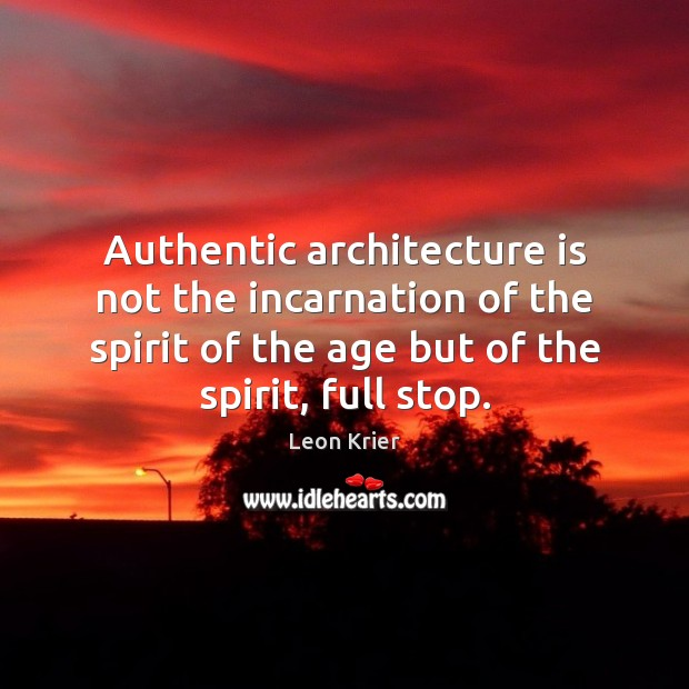 Authentic architecture is not the incarnation of the spirit of the age Architecture Quotes Image