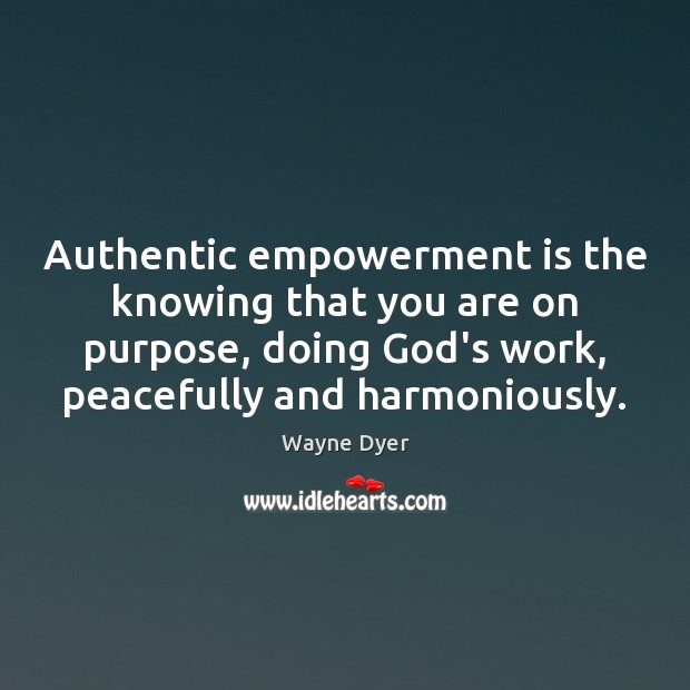 Image, Authentic empowerment is the knowing that you are on purpose, doing God's