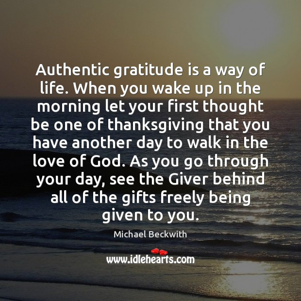 Authentic gratitude is a way of life. When you wake up in Gratitude Quotes Image