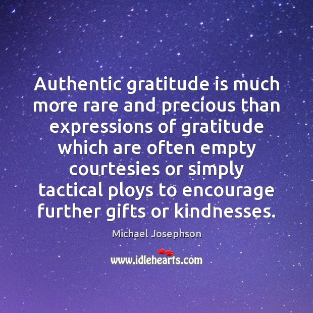 Authentic gratitude is much more rare and precious than expressions of gratitude Gratitude Quotes Image