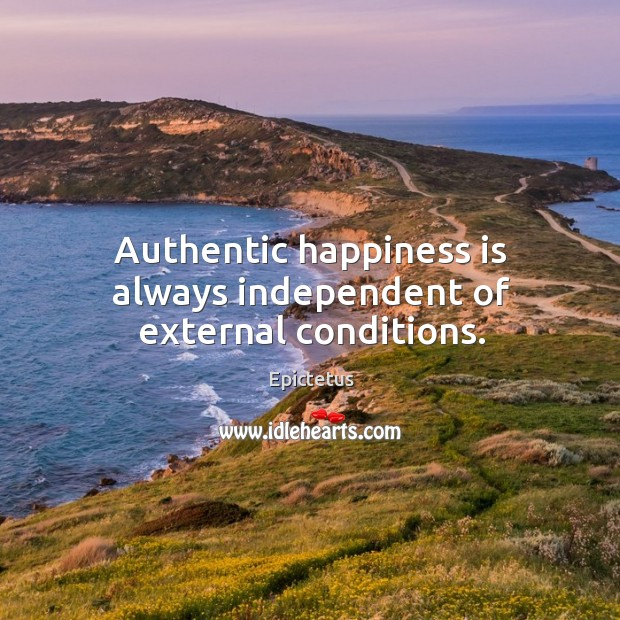 Image, Authentic happiness is always independent of external conditions.