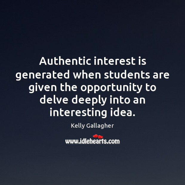 Authentic interest is generated when students are given the opportunity to delve Image