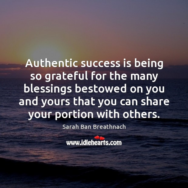 Authentic success is being so grateful for the many blessings bestowed on Sarah Ban Breathnach Picture Quote