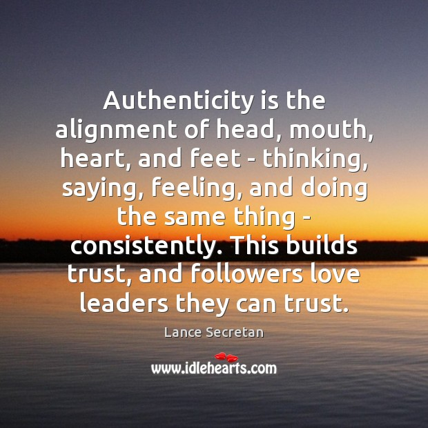 Authenticity is the alignment of head, mouth, heart, and feet – thinking, Image