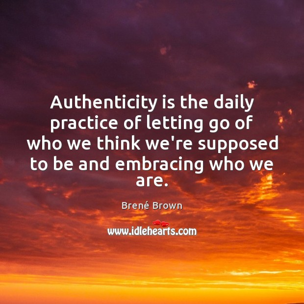 Image, Authenticity is the daily practice of letting go of who we think