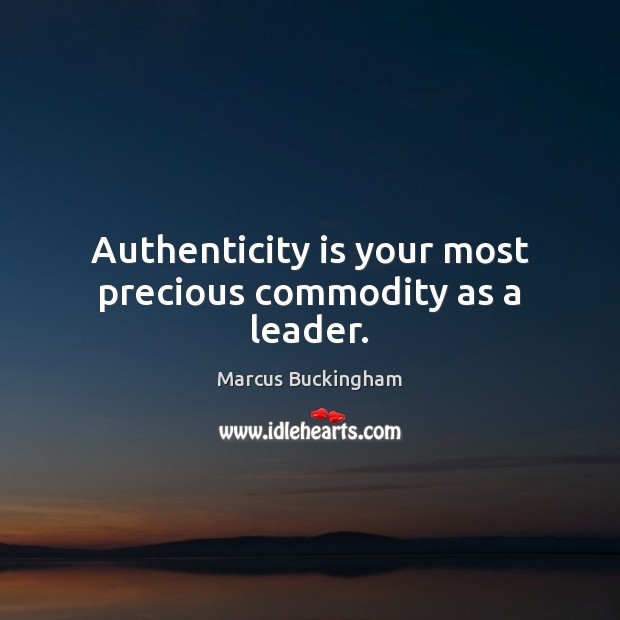 Authenticity is your most precious commodity as a leader. Image