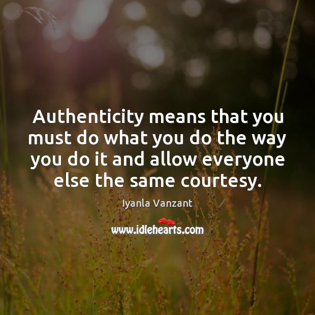 Image, Authenticity means that you must do what you do the way you