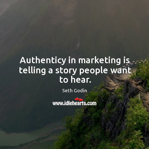 Image, Authenticy in marketing is telling a story people want to hear.