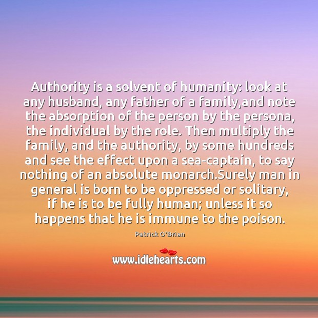 Authority is a solvent of humanity: look at any husband, any father Image
