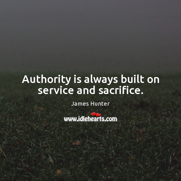 Authority is always built on service and sacrifice. Image